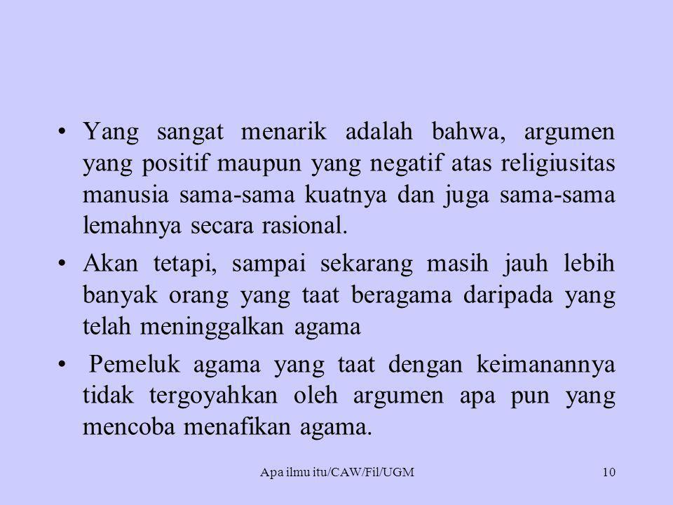 •Yang sangat menarik adalah bahwa, argumen yang positif maupun yang negatif atas religiusitas manusia sama-sama kuatnya dan juga sama-sama lemahnya secara rasional.