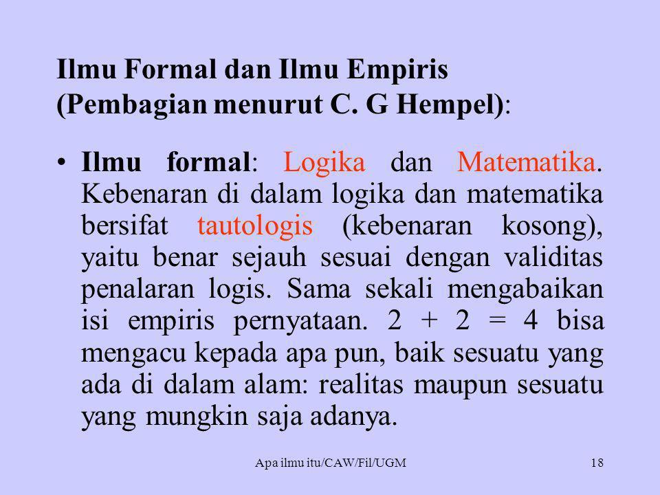 Ilmu Formal dan Ilmu Empiris (Pembagian menurut C. G Hempel): •Ilmu formal: Logika dan Matematika. Kebenaran di dalam logika dan matematika bersifat t