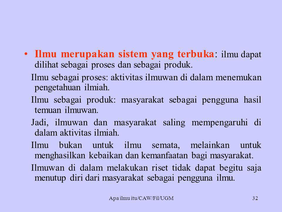 •Ilmu merupakan sistem yang terbuka: ilmu dapat dilihat sebagai proses dan sebagai produk.