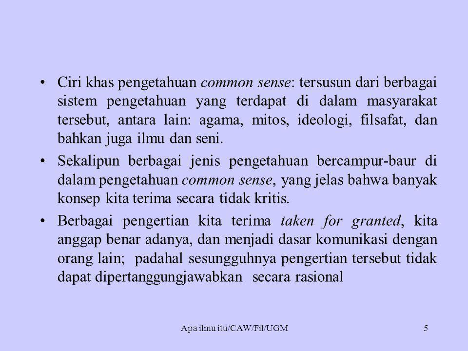 •Ciri khas pengetahuan common sense: tersusun dari berbagai sistem pengetahuan yang terdapat di dalam masyarakat tersebut, antara lain: agama, mitos, ideologi, filsafat, dan bahkan juga ilmu dan seni.
