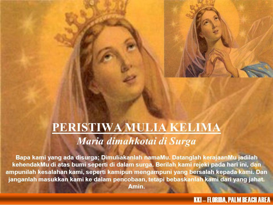 PERISTIWA MULIA KELIMA Maria dimahkotai di Surga Bapa kami yang ada disurga; Dimuliakanlah namaMu. Datanglah kerajaanMu jadilah kehendakMu di atas bum