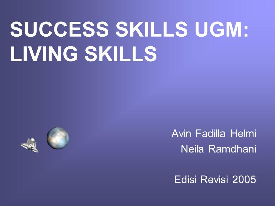 SUCCESS SKILLS UGM: LIVING SKILLS Avin Fadilla Helmi Neila Ramdhani Edisi Revisi 2005