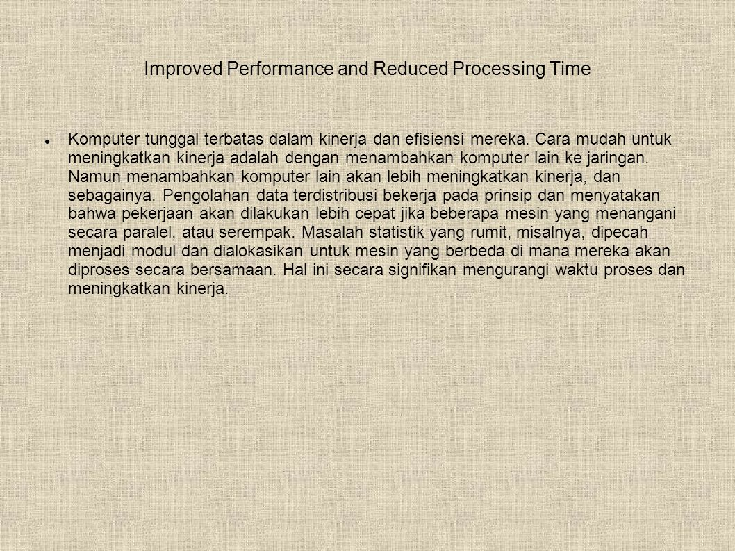 Improved Performance and Reduced Processing Time  Komputer tunggal terbatas dalam kinerja dan efisiensi mereka.