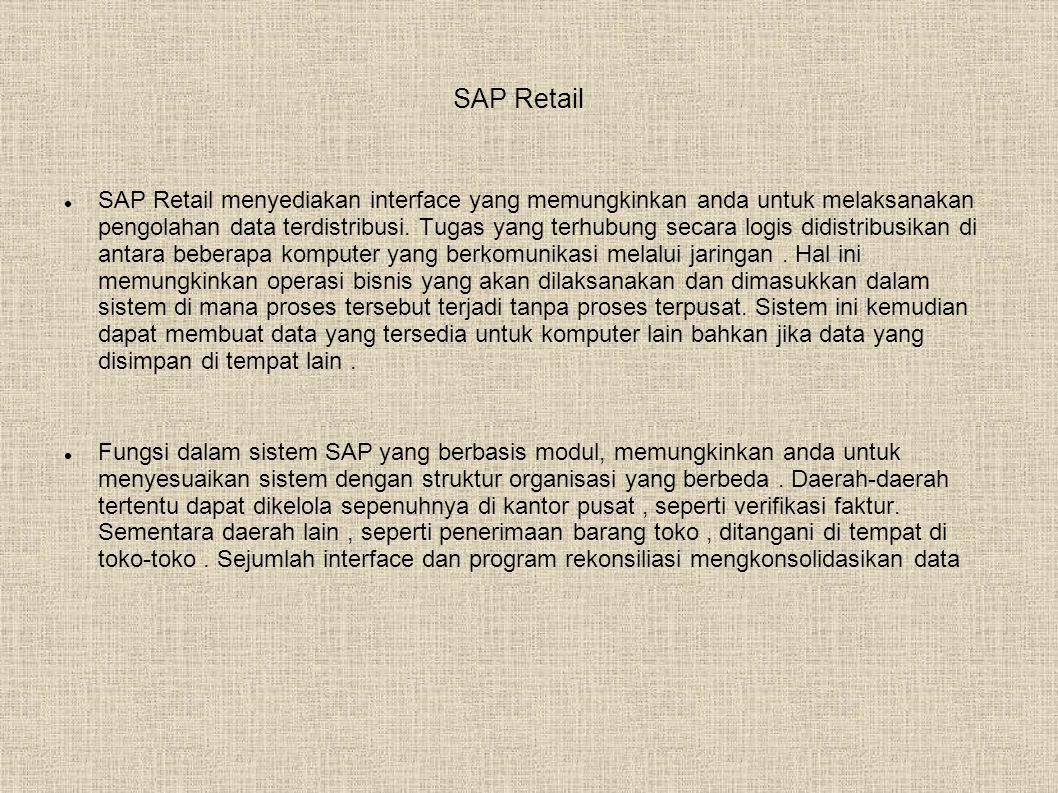 SAP Retail  SAP Retail menyediakan interface yang memungkinkan anda untuk melaksanakan pengolahan data terdistribusi.