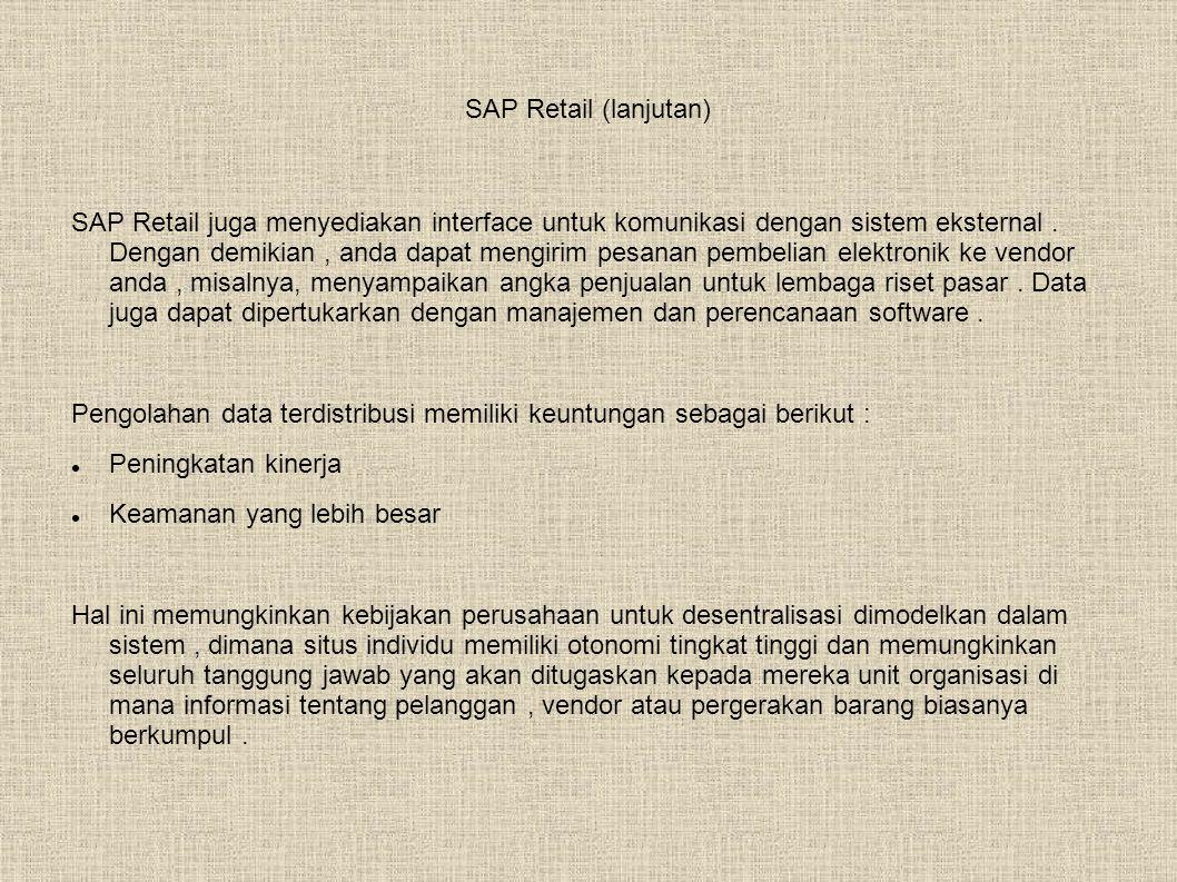 SAP Retail (lanjutan) SAP Retail juga menyediakan interface untuk komunikasi dengan sistem eksternal.
