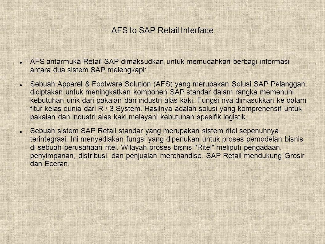 AFS to SAP Retail Interface  AFS antarmuka Retail SAP dimaksudkan untuk memudahkan berbagi informasi antara dua sistem SAP melengkapi:  Sebuah Apparel & Footware Solution (AFS) yang merupakan Solusi SAP Pelanggan, diciptakan untuk meningkatkan komponen SAP standar dalam rangka memenuhi kebutuhan unik dari pakaian dan industri alas kaki.