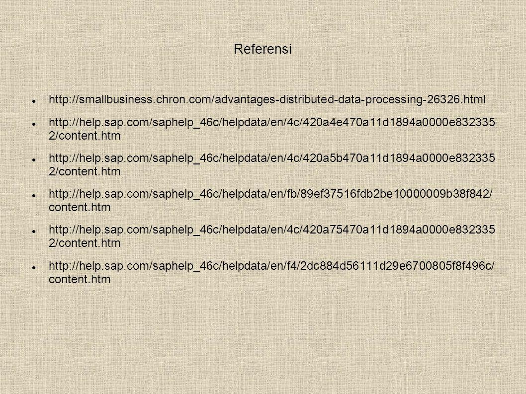 Referensi  http://smallbusiness.chron.com/advantages-distributed-data-processing-26326.html  http://help.sap.com/saphelp_46c/helpdata/en/4c/420a4e470a11d1894a0000e832335 2/content.htm  http://help.sap.com/saphelp_46c/helpdata/en/4c/420a5b470a11d1894a0000e832335 2/content.htm  http://help.sap.com/saphelp_46c/helpdata/en/fb/89ef37516fdb2be10000009b38f842/ content.htm  http://help.sap.com/saphelp_46c/helpdata/en/4c/420a75470a11d1894a0000e832335 2/content.htm  http://help.sap.com/saphelp_46c/helpdata/en/f4/2dc884d56111d29e6700805f8f496c/ content.htm