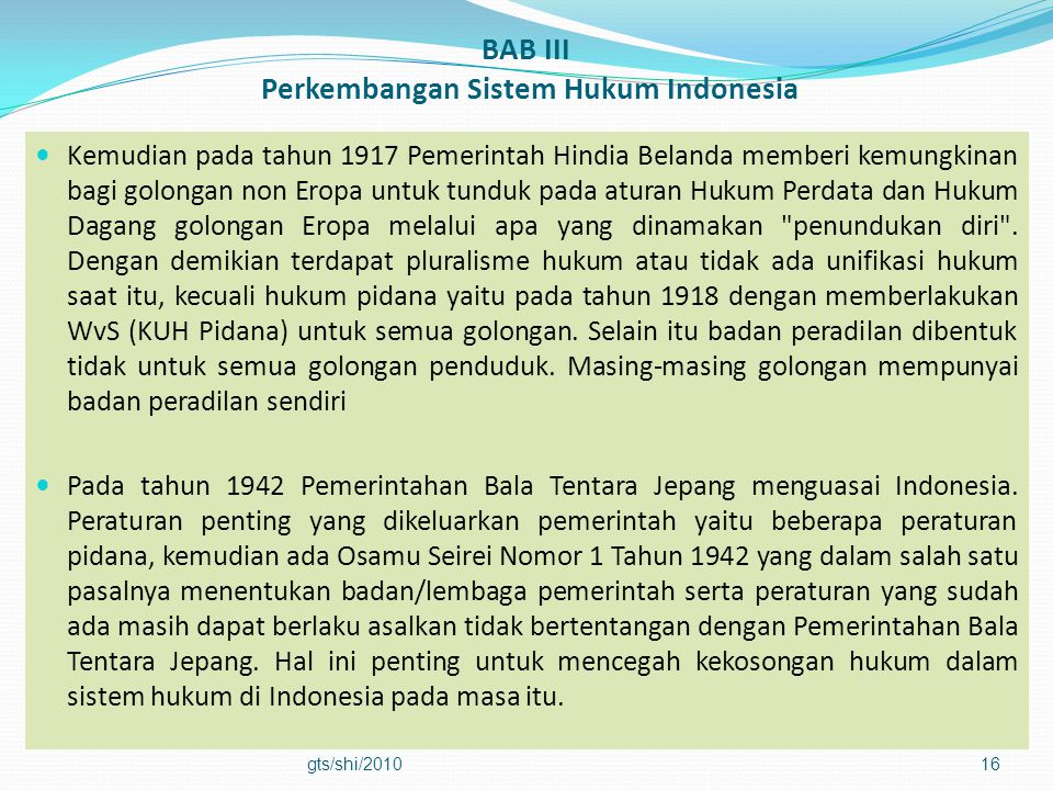 BAB III Perkembangan Sistem Hukum Indonesia  Kemudian pada tahun 1917 Pemerintah Hindia Belanda memberi kemungkinan bagi golongan non Eropa untuk tun