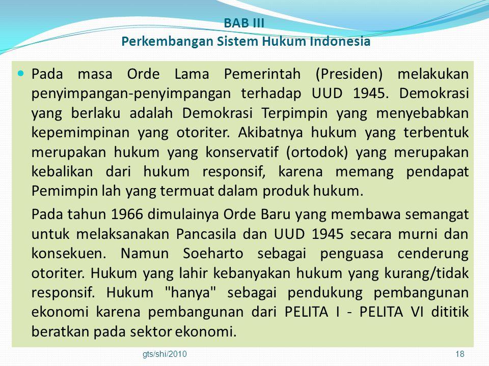 BAB III Perkembangan Sistem Hukum Indonesia  Pada masa Orde Lama Pemerintah (Presiden) melakukan penyimpangan-penyimpangan terhadap UUD 1945. Demokra
