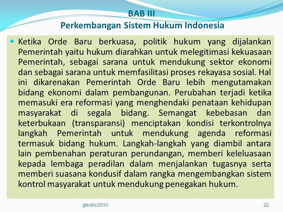 BAB III Perkembangan Sistem Hukum Indonesia  Ketika Orde Baru berkuasa, politik hukum yang dijalankan Pemerintah yaitu hukum diarahkan untuk melegiti