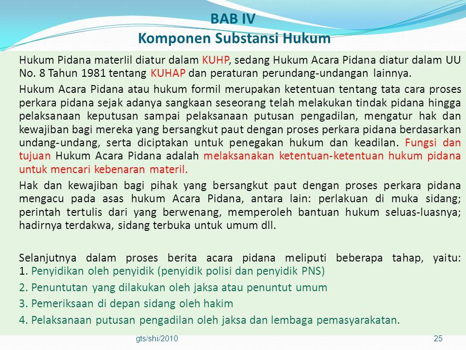 BAB IV Komponen Substansi Hukum Hukum Pidana materIil diatur dalam KUHP, sedang Hukum Acara Pidana diatur dalam UU No. 8 Tahun 1981 tentang KUHAP dan