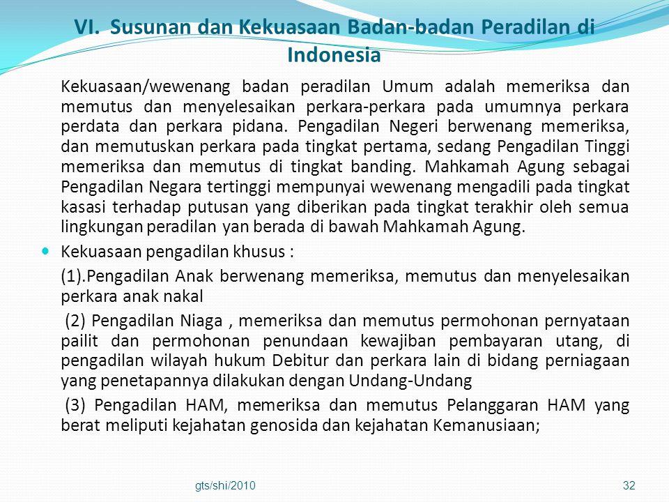 VI. Susunan dan Kekuasaan Badan-badan Peradilan di Indonesia Kekuasaan/wewenang badan peradilan Umum adalah memeriksa dan memutus dan menyelesaikan pe