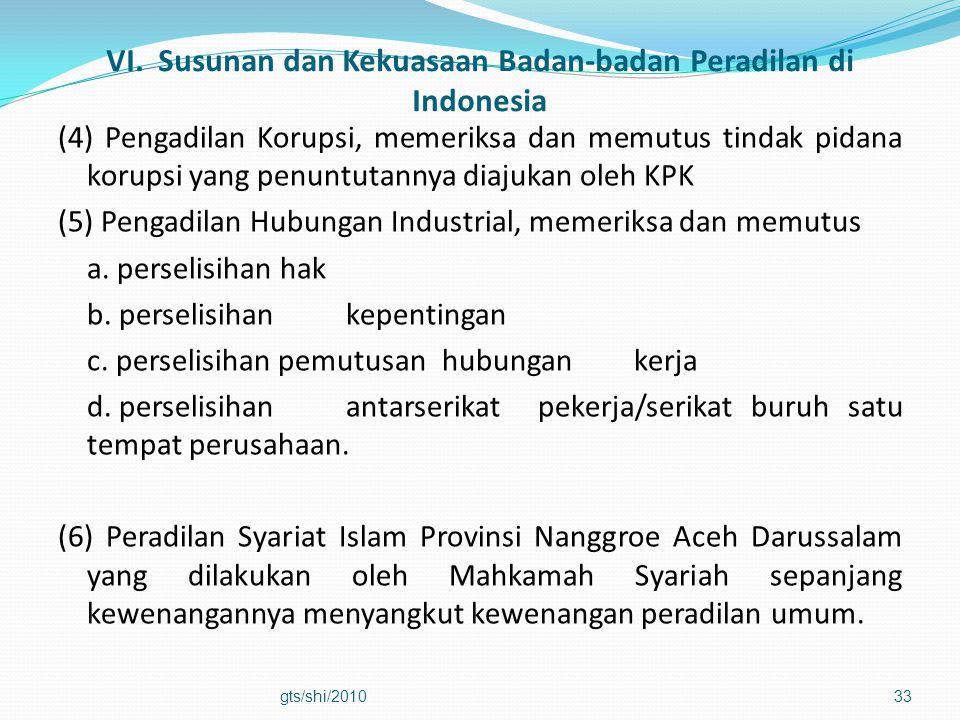 VI. Susunan dan Kekuasaan Badan-badan Peradilan di Indonesia (4) Pengadilan Korupsi, memeriksa dan memutus tindak pidana korupsi yang penuntutannya di