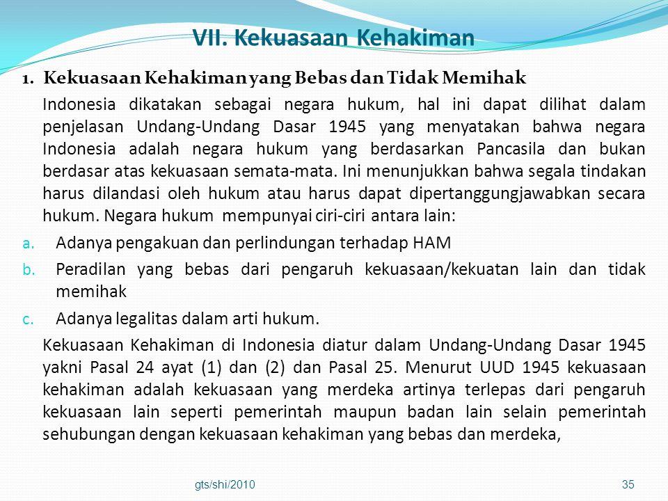 VII. Kekuasaan Kehakiman 1. Kekuasaan Kehakiman yang Bebas dan Tidak Memihak Indonesia dikatakan sebagai negara hukum, hal ini dapat dilihat dalam pen