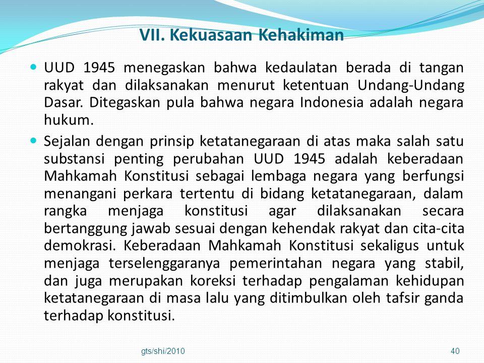 VII. Kekuasaan Kehakiman  UUD 1945 menegaskan bahwa kedaulatan berada di tangan rakyat dan dilaksanakan menurut ketentuan Undang-Undang Dasar. Ditega