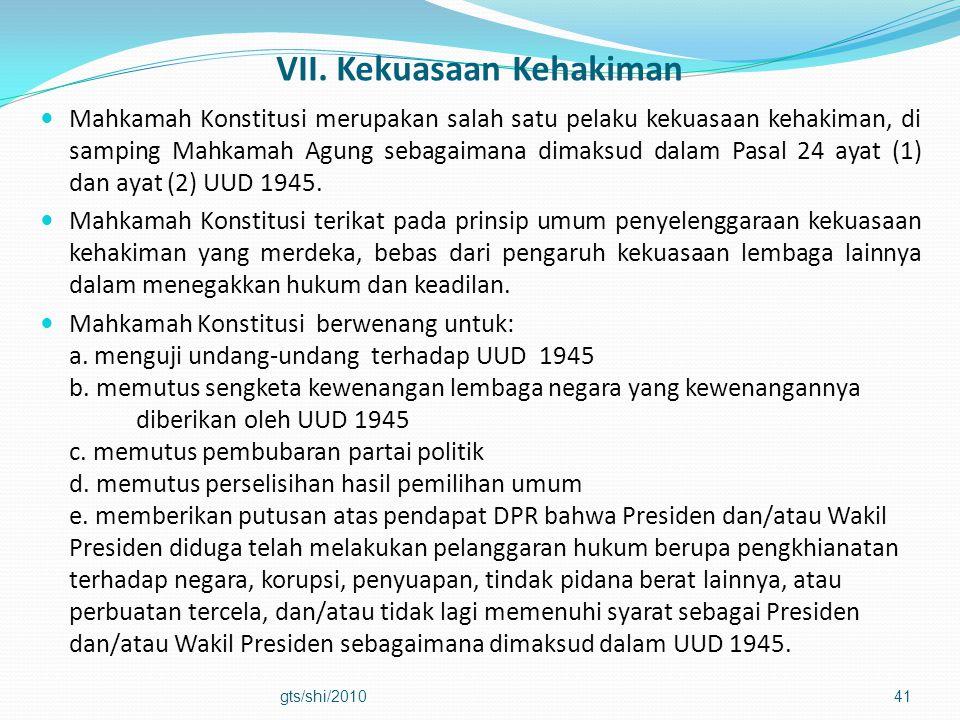 VII. Kekuasaan Kehakiman  Mahkamah Konstitusi merupakan salah satu pelaku kekuasaan kehakiman, di samping Mahkamah Agung sebagaimana dimaksud dalam P
