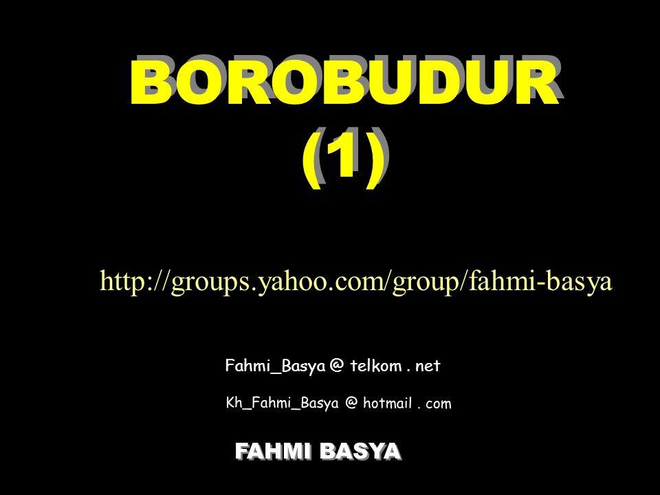 BOROBUDUR (1) FAHMI BASYA FAHMI BASYA Fahmi_Basya @ telkom. net Kh_Fahmi_Basya @ hotmail. com http://groups.yahoo.com/group/fahmi-basya