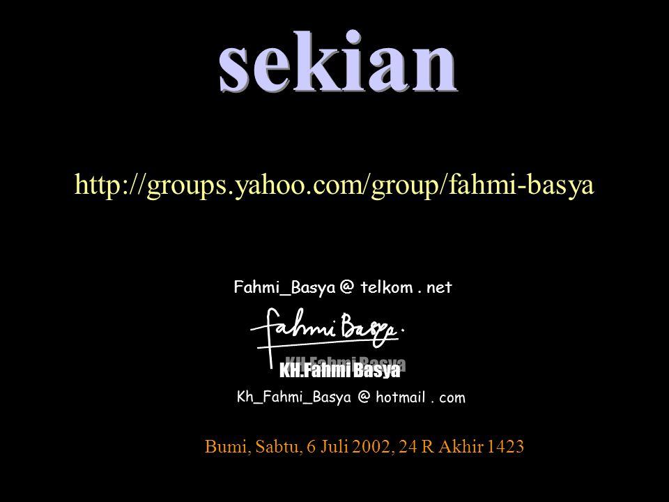 Fahmi_Basya @ telkom. net KH.Fahmi Basya KH.Fahmi Basya Kh_Fahmi_Basya @ hotmail. com sekian Bumi, Sabtu, 6 Juli 2002, 24 R Akhir 1423 http://groups.y
