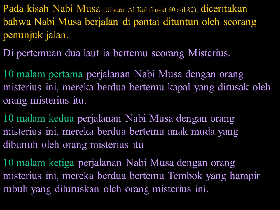 Pada kisah Nabi Musa (di surat Al-Kahfi ayat 60 s/d 82), diceritakan bahwa Nabi Musa berjalan di pantai dituntun oleh seorang penunjuk jalan. Di perte