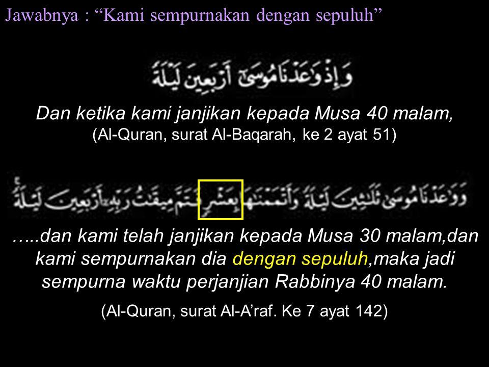 """Jawabnya : """"Kami sempurnakan dengan sepuluh"""" Dan ketika kami janjikan kepada Musa 40 malam, (Al-Quran, surat Al-Baqarah, ke 2 ayat 51) …..dan kami tel"""