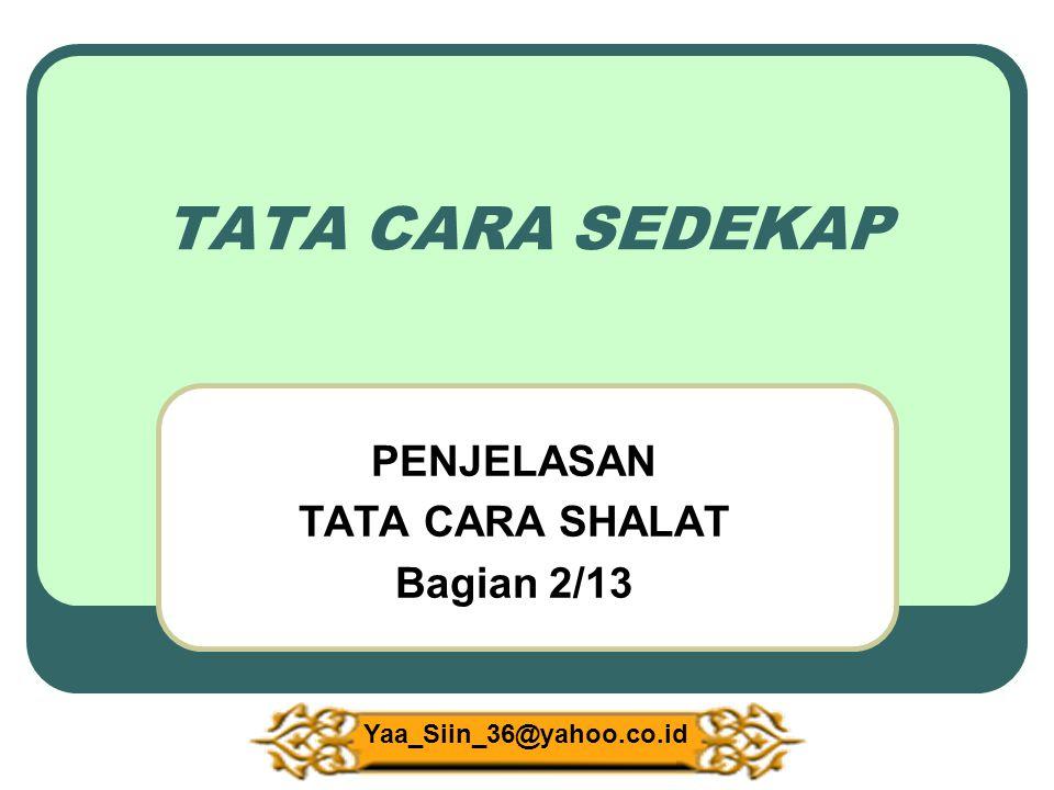 TATA CARA SEDEKAP PENJELASAN TATA CARA SHALAT Bagian 2/13 Yaa_Siin_36@yahoo.co.id