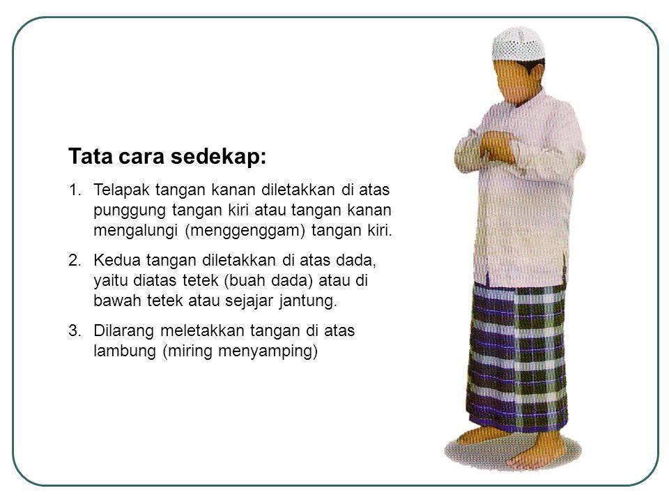 Tata cara sedekap: 1.Telapak tangan kanan diletakkan di atas punggung tangan kiri atau tangan kanan mengalungi (menggenggam) tangan kiri.