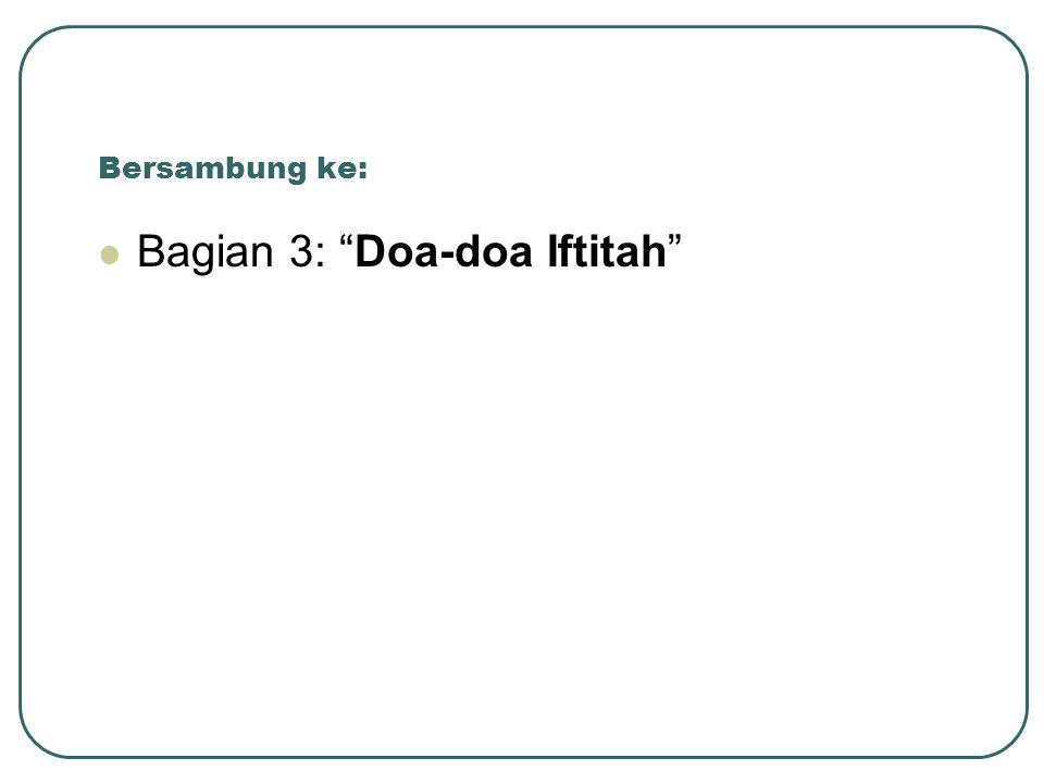 Bersambung ke:  Bagian 3: Doa-doa Iftitah