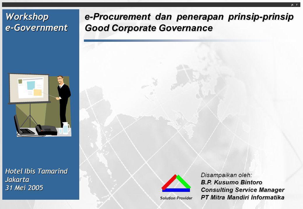 p. 1 Workshop e-Government Hotel Ibis Tamarind Jakarta 31 Mei 2005 e-Procurement dan penerapan prinsip-prinsip Good Corporate Governance Disampaikan o