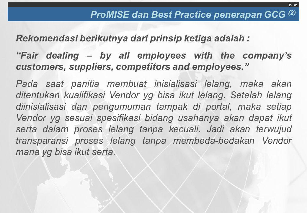 """p. 10 ProMISE dan Best Practice penerapan GCG (2) Rekomendasi berikutnya dari prinsip ketiga adalah : """"Fair dealing – by all employees with the compan"""