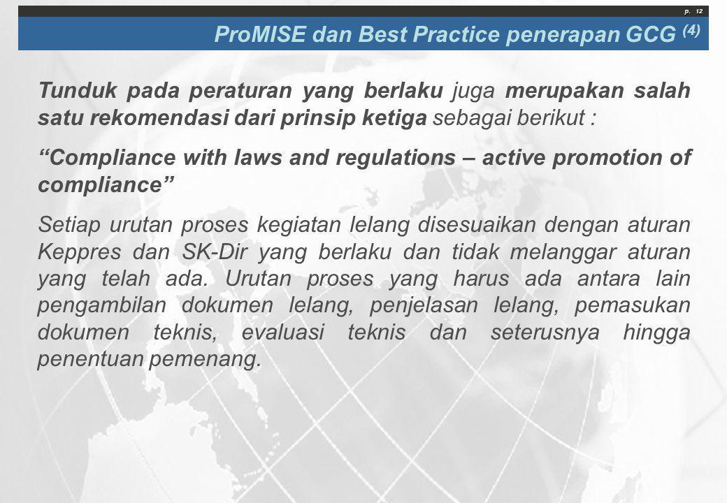 p. 12 ProMISE dan Best Practice penerapan GCG (4) Tunduk pada peraturan yang berlaku juga merupakan salah satu rekomendasi dari prinsip ketiga sebagai