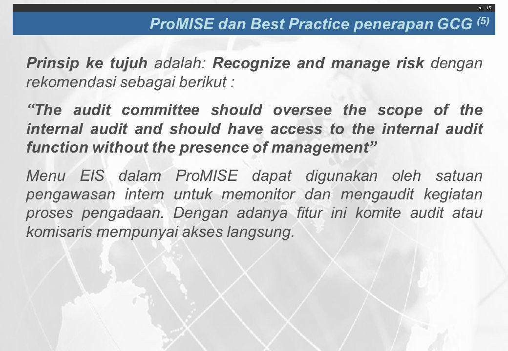 """p. 13 ProMISE dan Best Practice penerapan GCG (5) Prinsip ke tujuh adalah: Recognize and manage risk dengan rekomendasi sebagai berikut : """"The audit c"""
