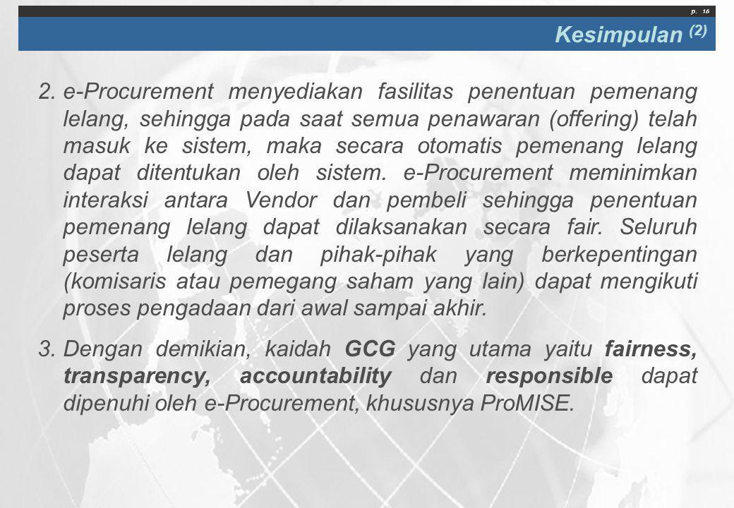 p. 16 Kesimpulan (2) 2.e-Procurement menyediakan fasilitas penentuan pemenang lelang, sehingga pada saat semua penawaran (offering) telah masuk ke sis