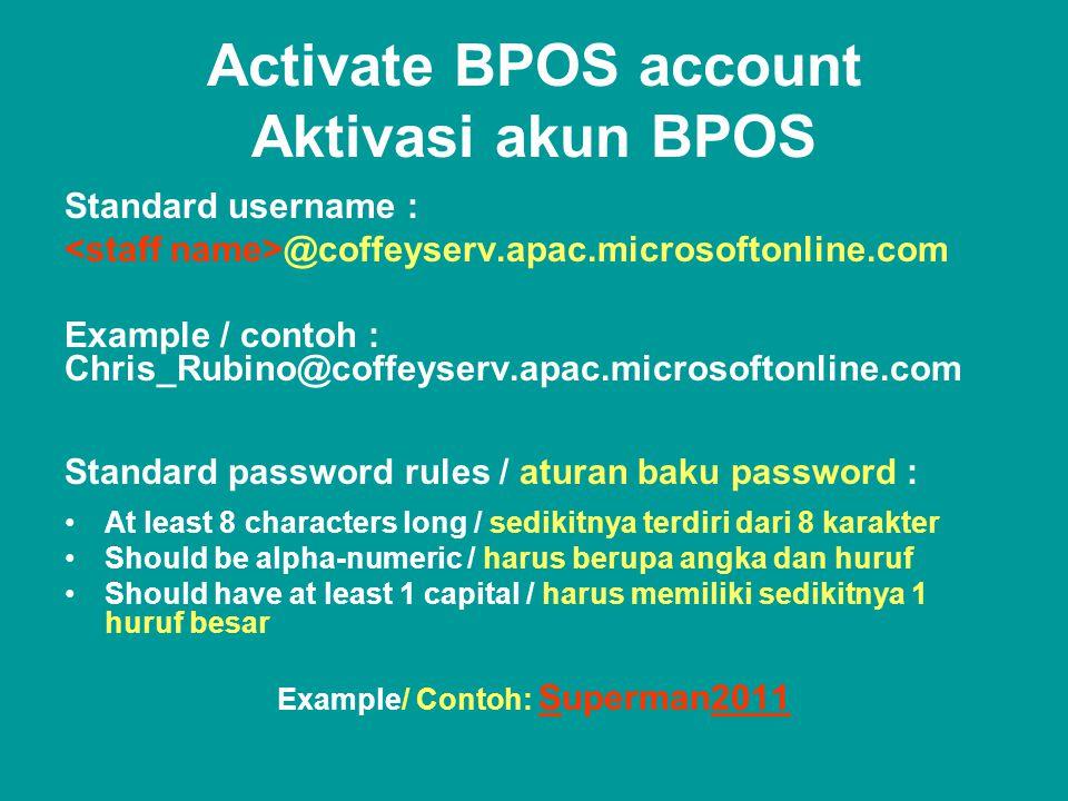 Activate BPOS account Aktivasi akun BPOS Standard username : @coffeyserv.apac.microsoftonline.com Example / contoh : Chris_Rubino@coffeyserv.apac.micr