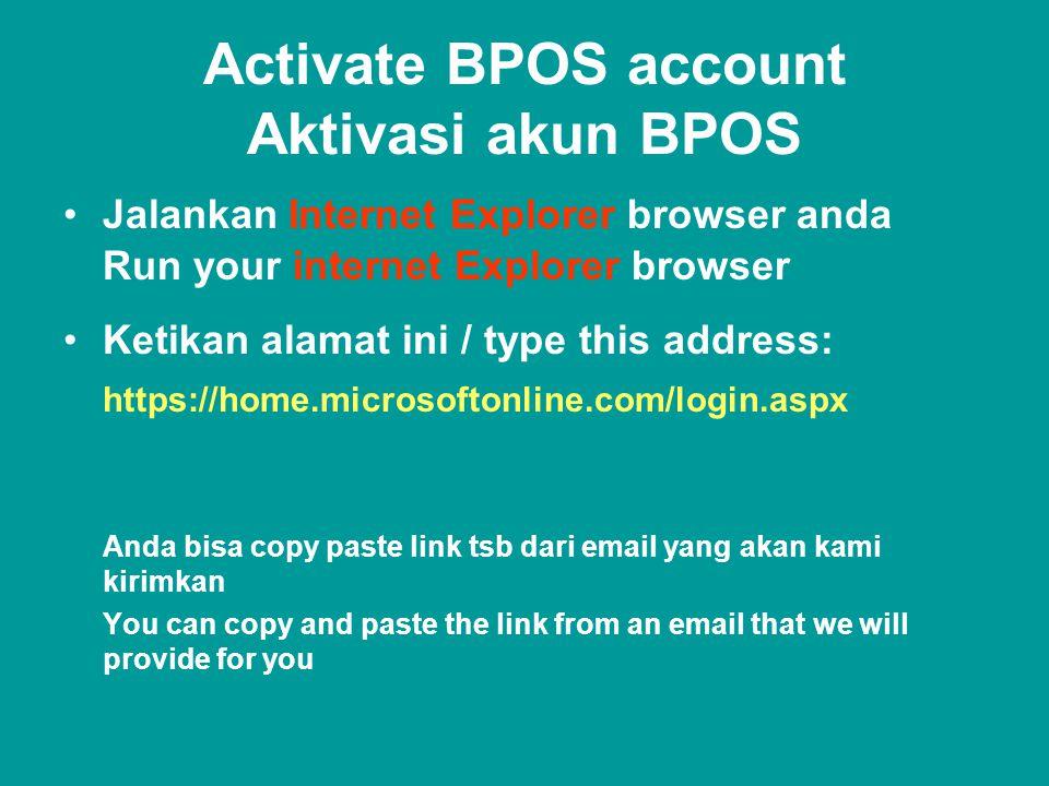 Activate BPOS account Aktivasi akun BPOS •Jalankan Internet Explorer browser anda Run your internet Explorer browser •Ketikan alamat ini / type this a