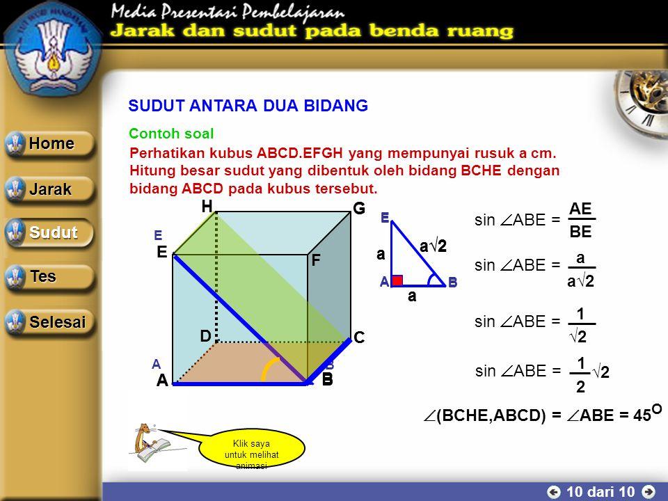 SUDUT ANTARA DUA BIDANG 9 dari 10 Sudut antara bidang α dan bidang ß yang berpotongan pada garis AB dapat ditentukan melalui langkah : 1.Pilihlah semb
