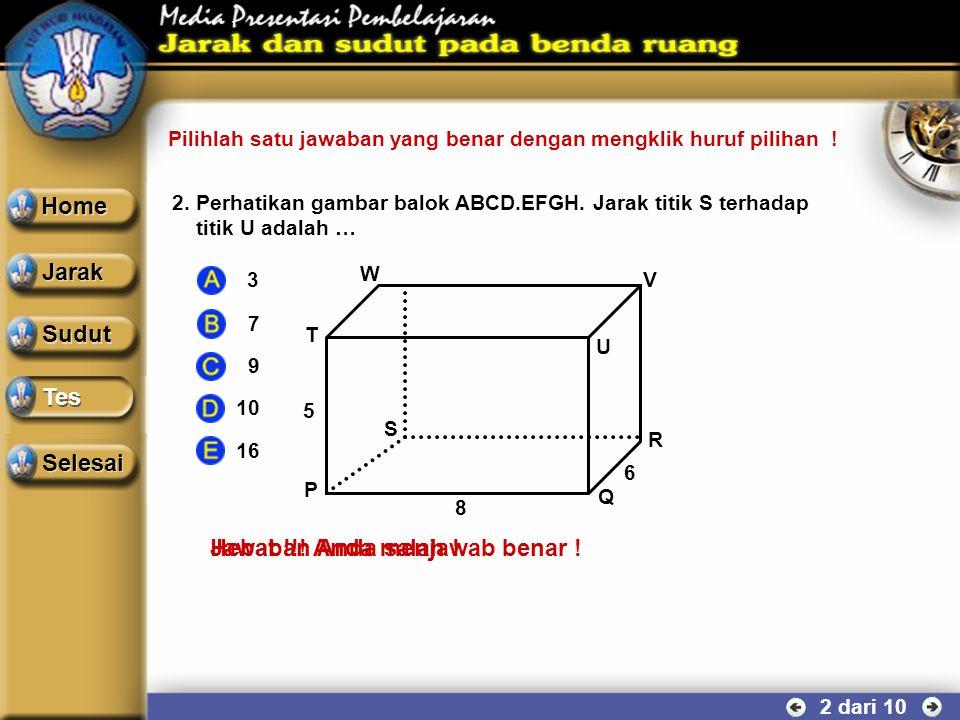 Hebat !!! Anda menjawab benar ! Pilihlah satu jawaban yang benar dengan mengklik huruf pilihan ! 1 dari 10 Sudut Tes 1.Perhatikan gambar kubus ABCD.EF