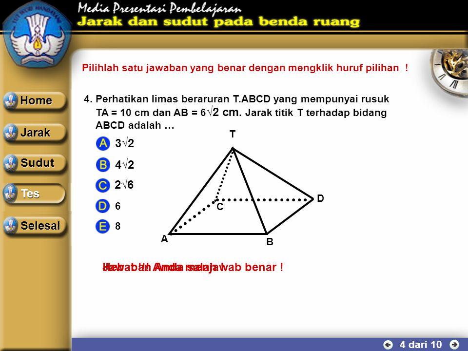 3 dari 10 3.Perhatikan kubus ABCD.EFGH yang mempunyai panjang rusuk √2 cm. Jarak titik A terhadap diagonal sisi HF adalah … √6 B H A C D E G F Sudut T