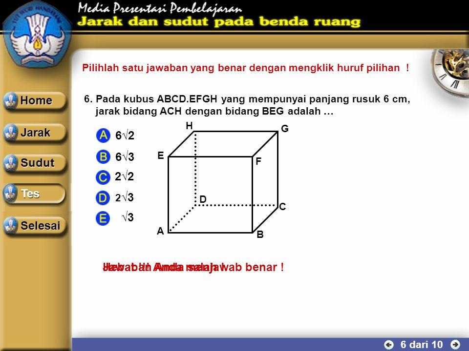 5 dari 10 5.Pada kubus ABCD.EFGH yang mempunyai panjang rusuk 4 cm, jarak rusuk AE dengan diagonal ruang HB adalah … Sudut Tes Home Jarak Selesai 2 √3