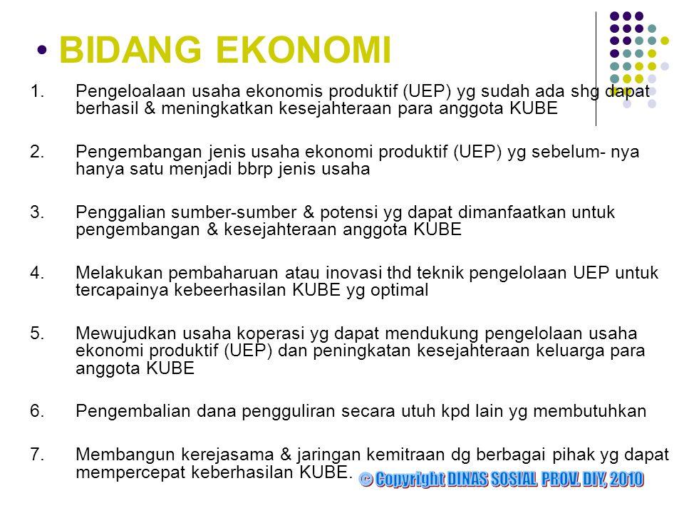 • BIDANG EKONOMI 1.Pengeloalaan usaha ekonomis produktif (UEP) yg sudah ada shg dapat berhasil & meningkatkan kesejahteraan para anggota KUBE 2.Pengem