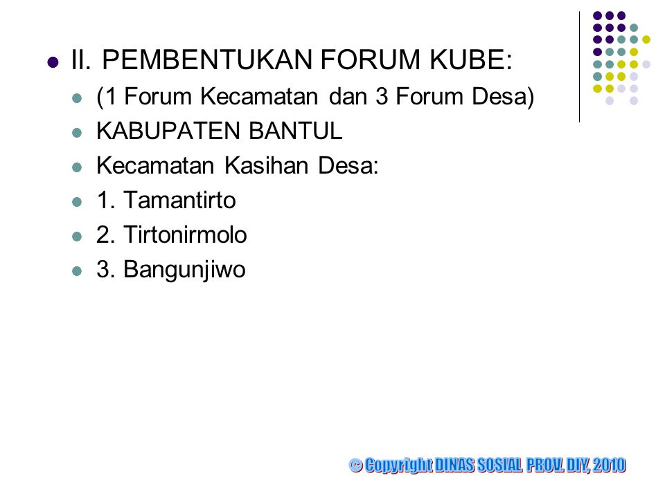  II. PEMBENTUKAN FORUM KUBE:  (1 Forum Kecamatan dan 3 Forum Desa)  KABUPATEN BANTUL  Kecamatan Kasihan Desa:  1. Tamantirto  2. Tirtonirmolo 