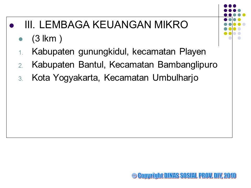  III. LEMBAGA KEUANGAN MIKRO  (3 lkm ) 1. Kabupaten gunungkidul, kecamatan Playen 2. Kabupaten Bantul, Kecamatan Bambanglipuro 3. Kota Yogyakarta, K