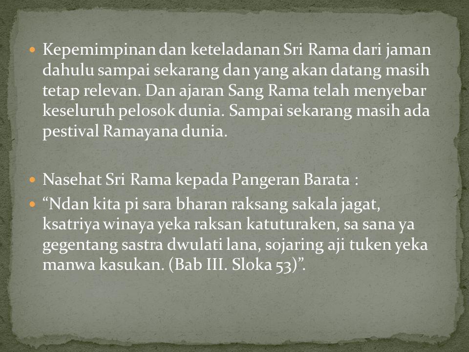  Kepemimpinan dan keteladanan Sri Rama dari jaman dahulu sampai sekarang dan yang akan datang masih tetap relevan. Dan ajaran Sang Rama telah menyeba