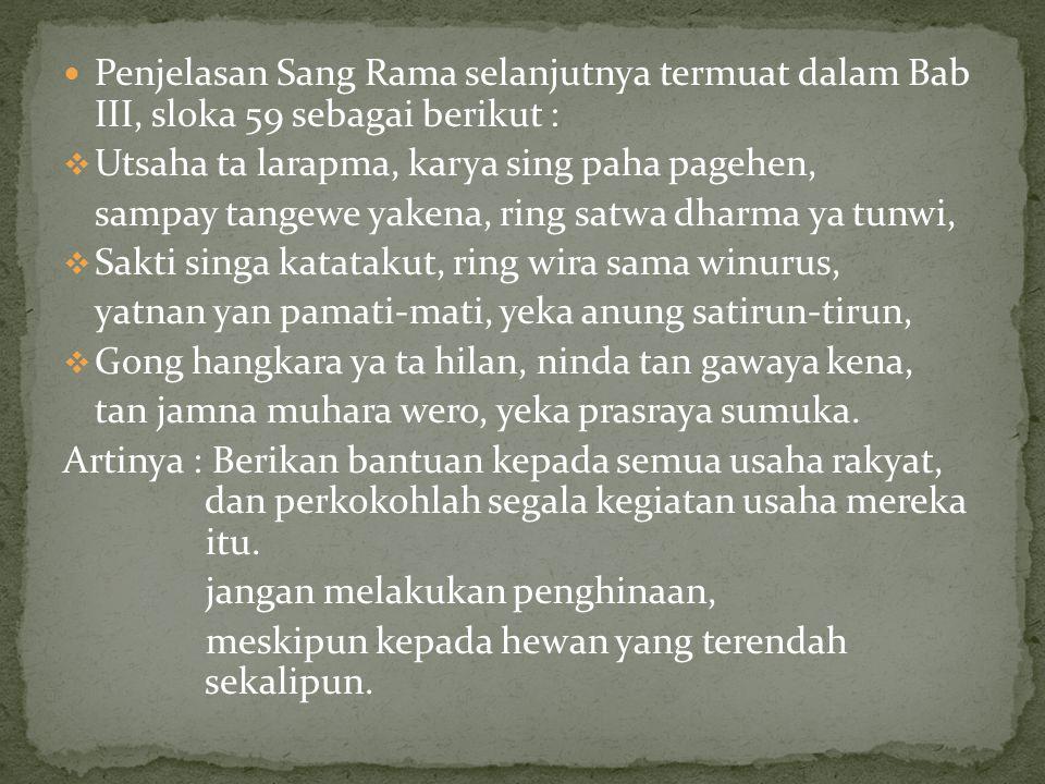  Penjelasan Sang Rama selanjutnya termuat dalam Bab III, sloka 59 sebagai berikut :  Utsaha ta larapma, karya sing paha pagehen, sampay tangewe yake