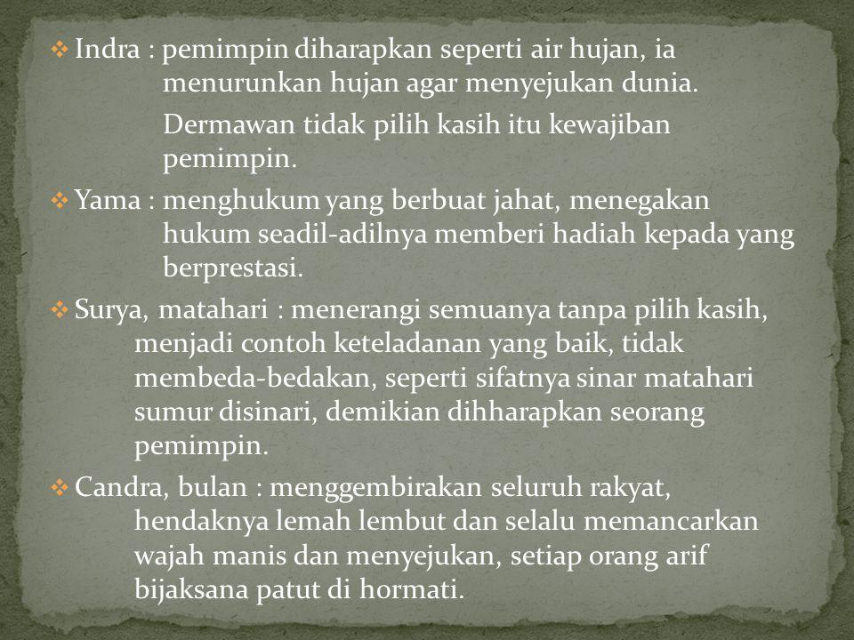  Indra : pemimpin diharapkan seperti air hujan, ia menurunkan hujan agar menyejukan dunia. Dermawan tidak pilih kasih itu kewajiban pemimpin.  Yama