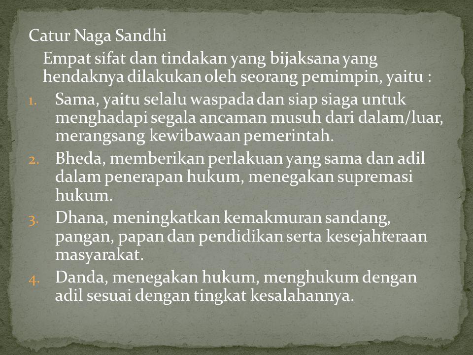 Catur Naga Sandhi Empat sifat dan tindakan yang bijaksana yang hendaknya dilakukan oleh seorang pemimpin, yaitu : 1. Sama, yaitu selalu waspada dan si