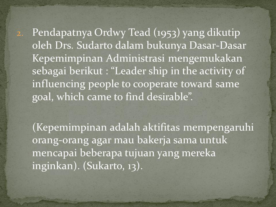 """2. Pendapatnya Ordwy Tead (1953) yang dikutip oleh Drs. Sudarto dalam bukunya Dasar-Dasar Kepemimpinan Administrasi mengemukakan sebagai berikut : """"Le"""