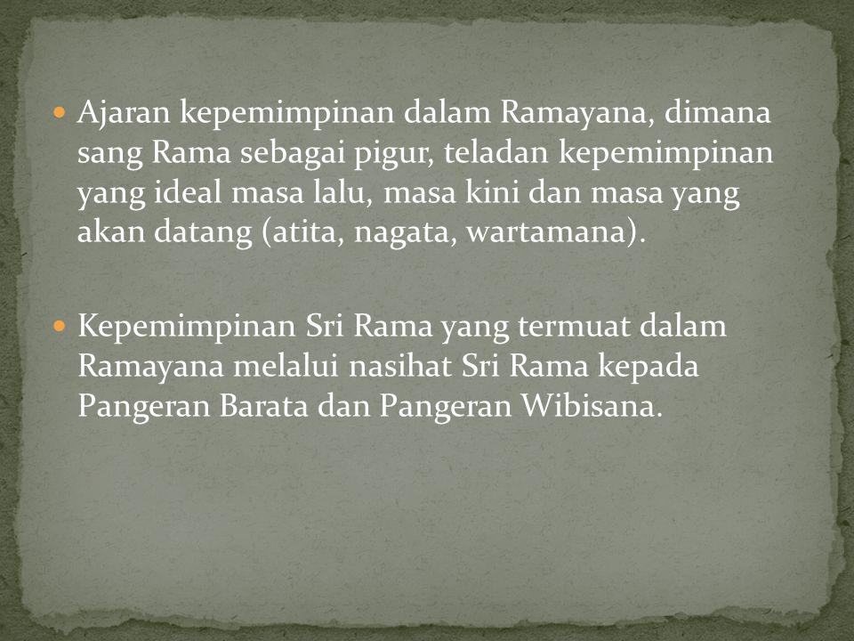  Ajaran kepemimpinan dalam Ramayana, dimana sang Rama sebagai pigur, teladan kepemimpinan yang ideal masa lalu, masa kini dan masa yang akan datang (atita, nagata, wartamana).