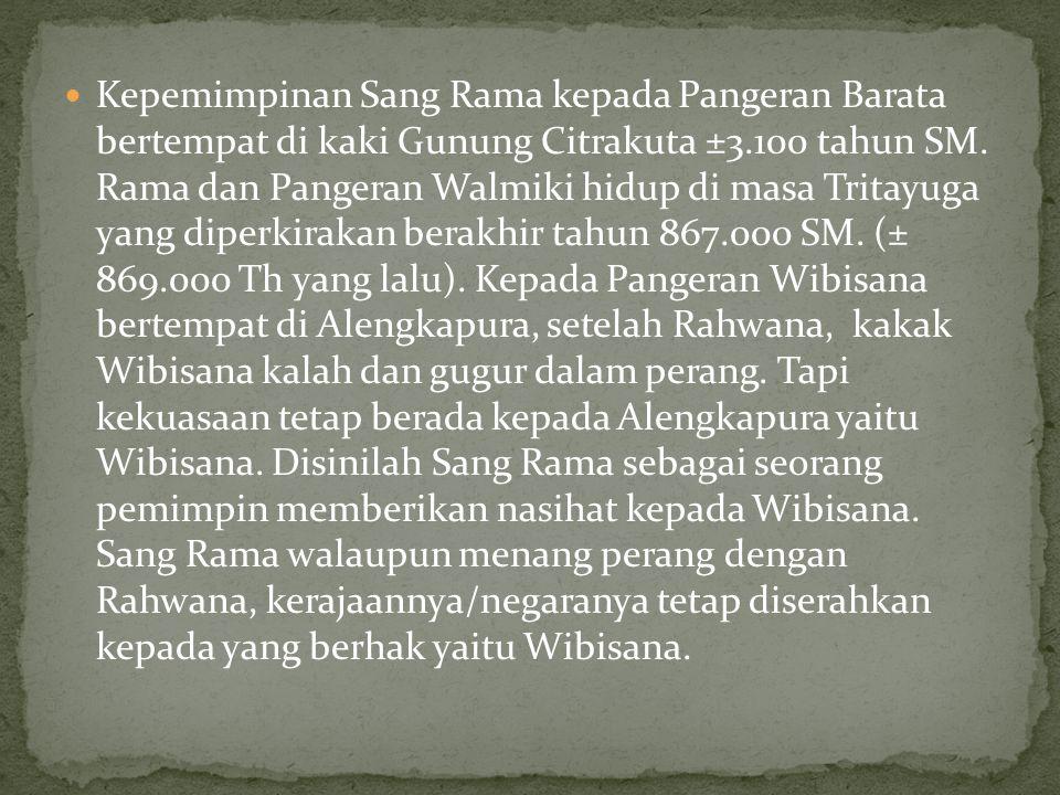  Kepemimpinan Sang Rama kepada Pangeran Barata bertempat di kaki Gunung Citrakuta ±3.100 tahun SM. Rama dan Pangeran Walmiki hidup di masa Tritayuga