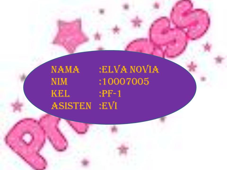 Nama :elva novia Nim :10007005 Kel :pf-1 Asisten :evi