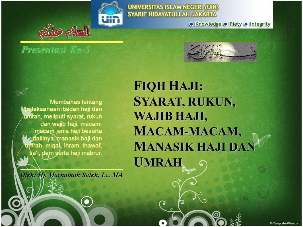 FIQH HAJI SYARAT HAJI Islam, Akil Balig, Dewasa, Berakal, Waras, Orang merdeka (bukan budak), Mampu (baik dalam hal biaya, kesehatan, keamanan, dan nafkah bagi keluarga yang ditinggal berhaji).